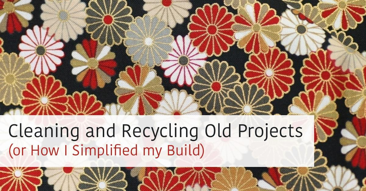 Cleaning and Recycling Old Projects (or How I Simplified my Build)