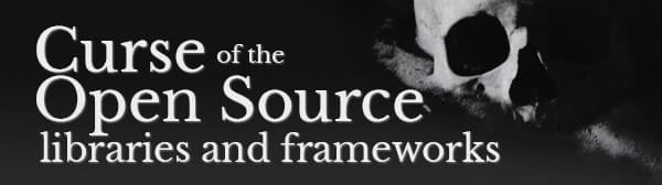 Curse of the Open Source libraries and frameworks