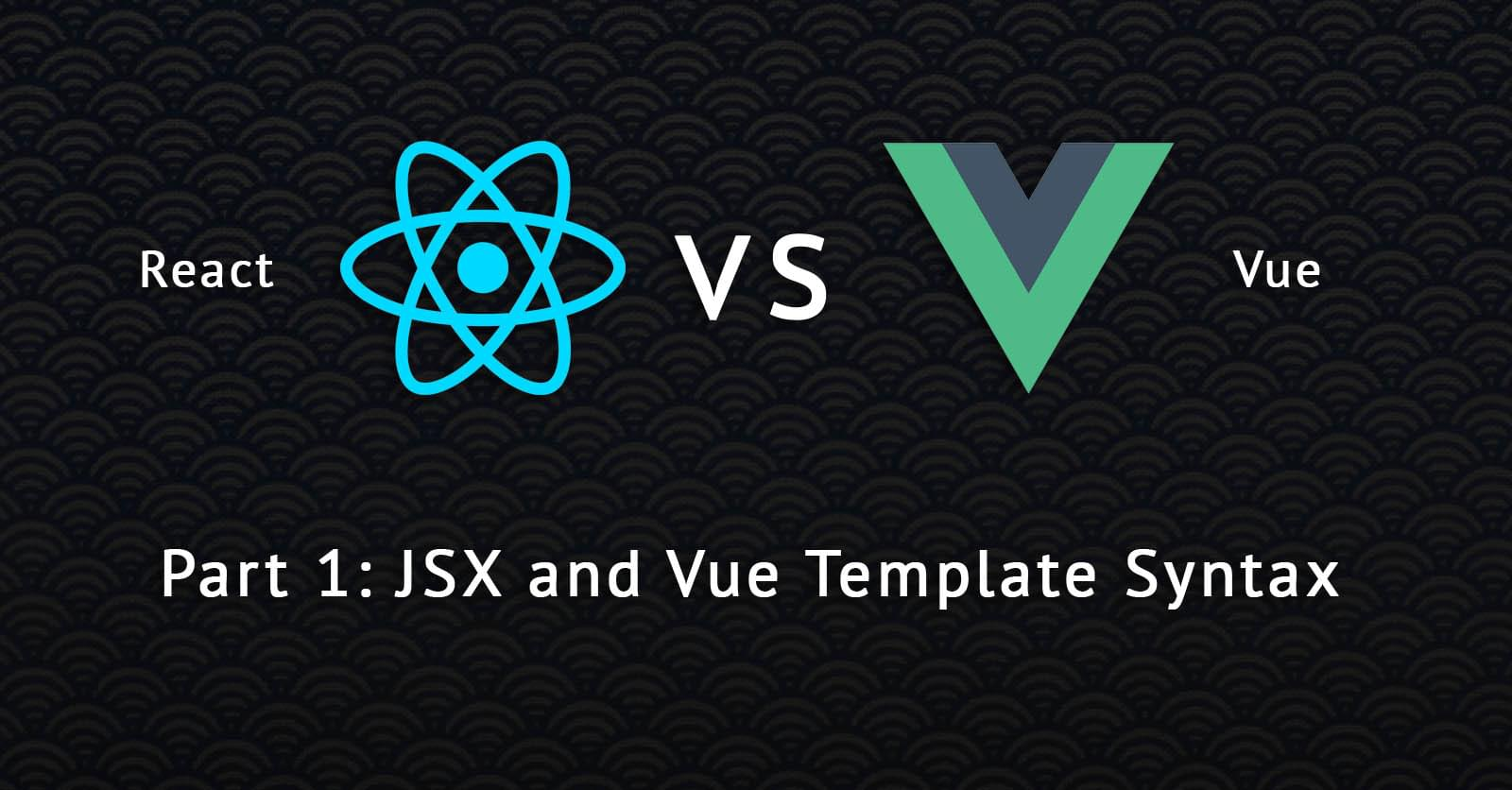 React vs Vue pt. 1: JSX and Vue Template Syntax